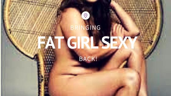 Girl Talk Bringing Fat Girl Sexy Back The F A B Society
