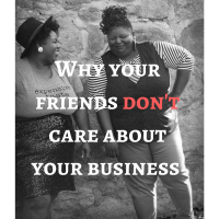 LifeStyle | Why Your Friends Don't Care About Your Business
